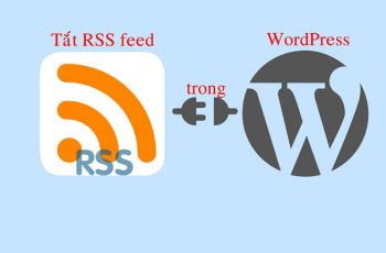 Tắt RSS feed trong WordPress